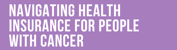 Navigating Health Insurance for People with Cancer